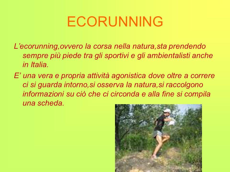 ECORUNNING Lecorunning,ovvero la corsa nella natura,sta prendendo sempre più piede tra gli sportivi e gli ambientalisti anche in Italia. E una vera e