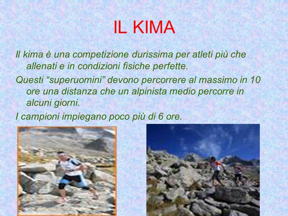 IL KIMA Il kima è una competizione durissima per atleti più che allenati e in condizioni fisiche perfette. Questi superuomini devono percorrere al mas