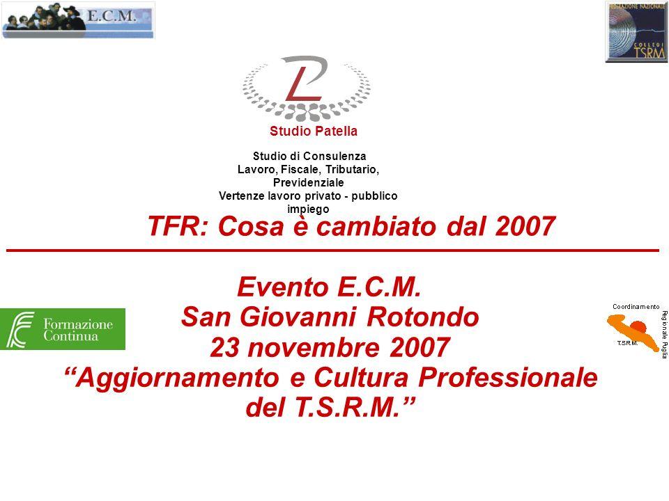 www.mefop.it TFR: Cosa è cambiato dal 2007 StudioPatella Studio di Consulenza Lavoro, Fiscale, Tributario, Previdenziale Vertenze lavoro privato - pubblico impiego Evento E.C.M.