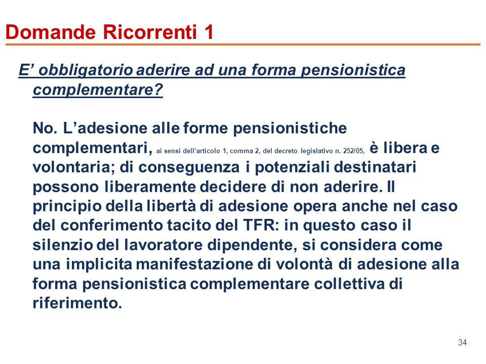 www.mefop.it 34 Domande Ricorrenti 1 E obbligatorio aderire ad una forma pensionistica complementare.