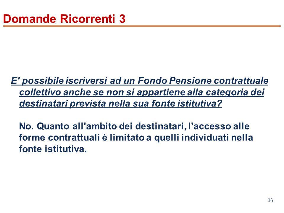 www.mefop.it 36 Domande Ricorrenti 3 E possibile iscriversi ad un Fondo Pensione contrattuale collettivo anche se non si appartiene alla categoria dei destinatari prevista nella sua fonte istitutiva.