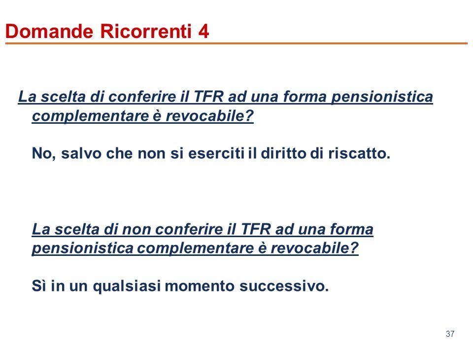 www.mefop.it 37 Domande Ricorrenti 4 La scelta di conferire il TFR ad una forma pensionistica complementare è revocabile.