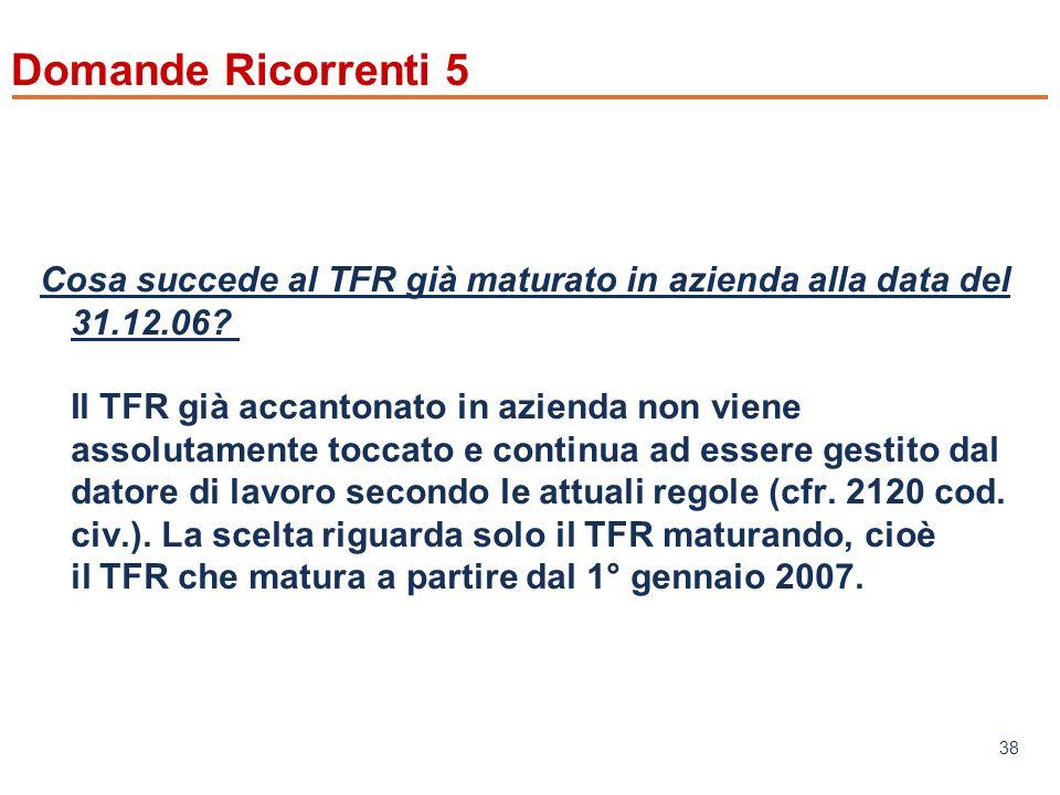 www.mefop.it 38 Domande Ricorrenti 5 Cosa succede al TFR già maturato in azienda alla data del 31.12.06.