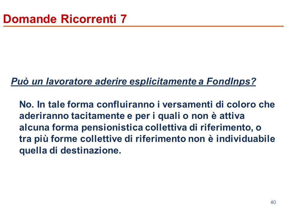 www.mefop.it 40 Domande Ricorrenti 7 Può un lavoratore aderire esplicitamente a FondInps.