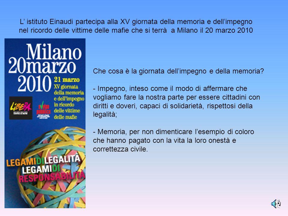 L istituto Einaudi partecipa alla XV giornata della memoria e dellimpegno nel ricordo delle vittime delle mafie che si terrà a Milano il 20 marzo 2010