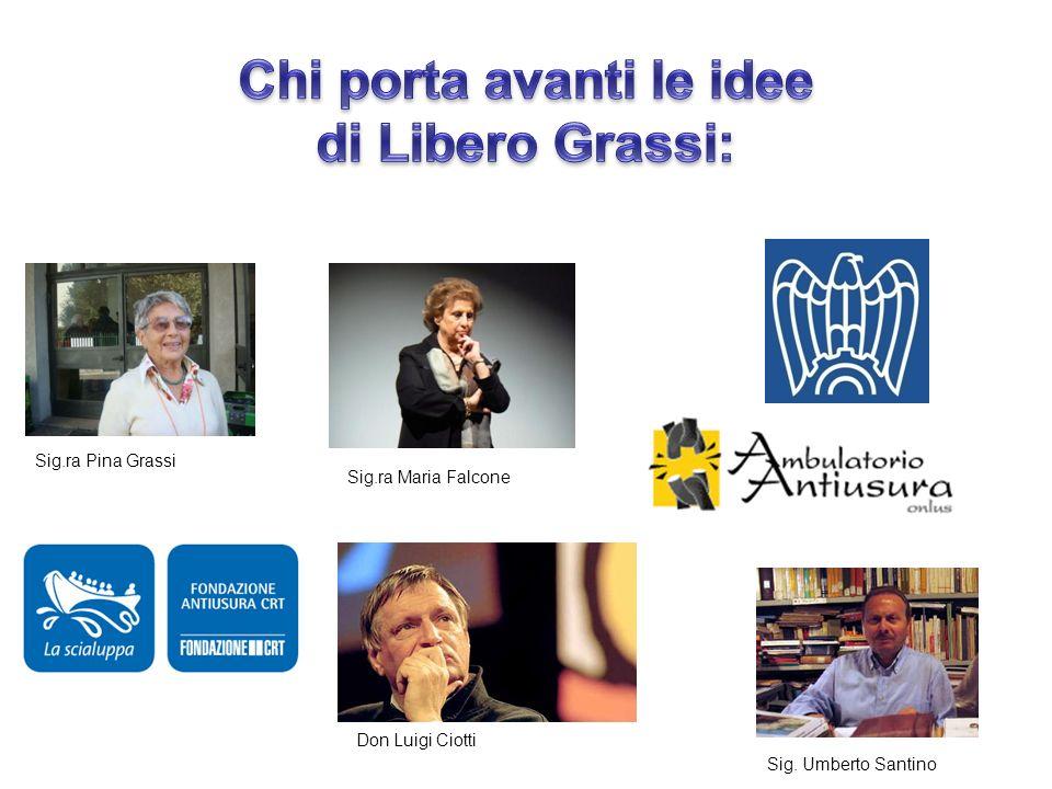 Sig.ra Pina Grassi Sig.ra Maria Falcone Don Luigi Ciotti Sig. Umberto Santino