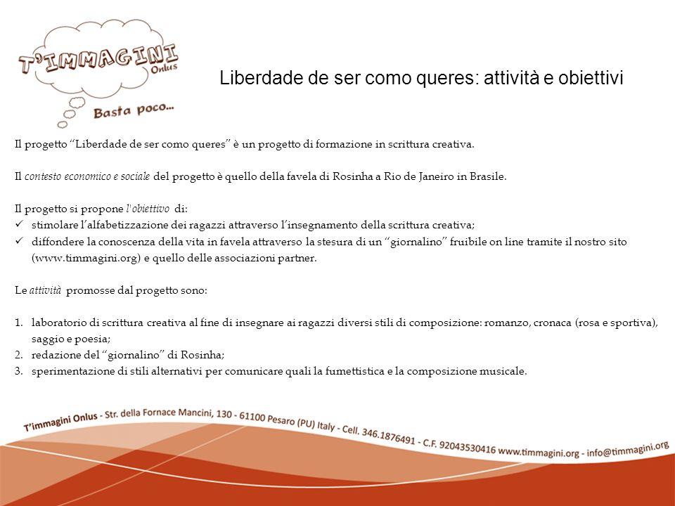 Lassociazione: chi siamo Liberdade de ser como queres: attività e obiettivi Il progetto Liberdade de ser como queres è un progetto di formazione in scrittura creativa.