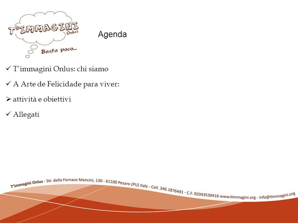 Agenda Timmagini Onlus: chi siamo A Arte de Felicidade para viver: attività e obiettivi Allegati