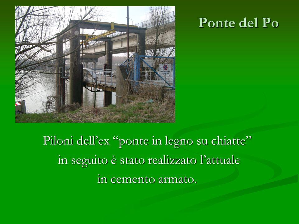 Ponte del Po Piloni dellex ponte in legno su chiatte in seguito è stato realizzato lattuale in seguito è stato realizzato lattuale in cemento armato.