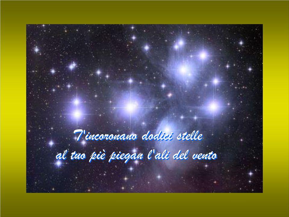 T'incoronano dodici stelle al tuo piè piegan l'ali del vento T'incoronano dodici stelle al tuo piè piegan l'ali del vento