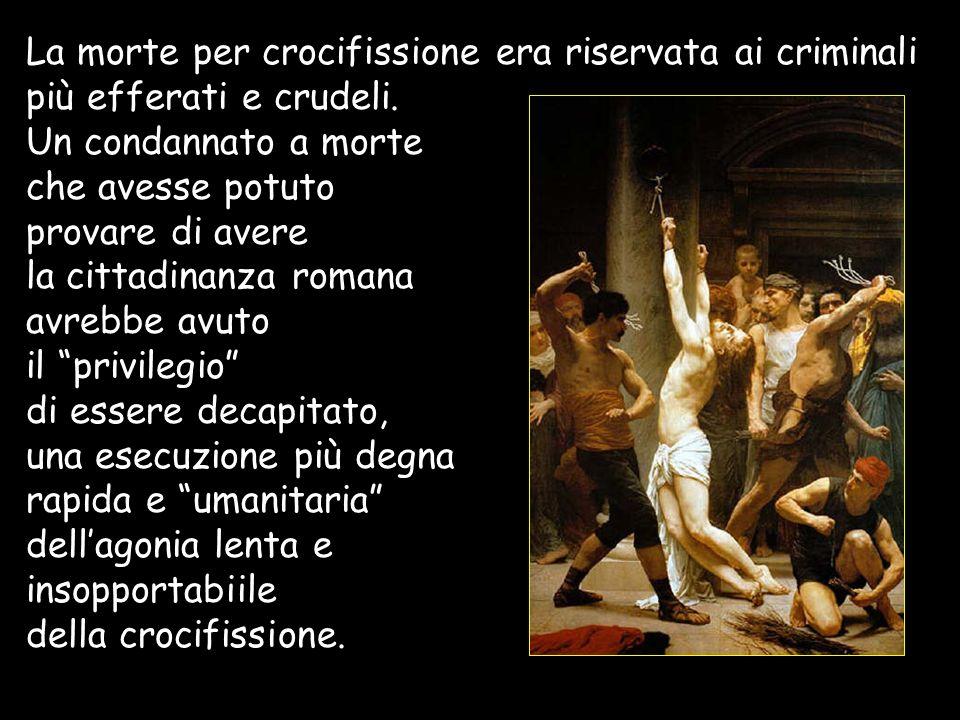 La morte per crocifissione era riservata ai criminali più efferati e crudeli. Un condannato a morte che avesse potuto provare di avere la cittadinanza