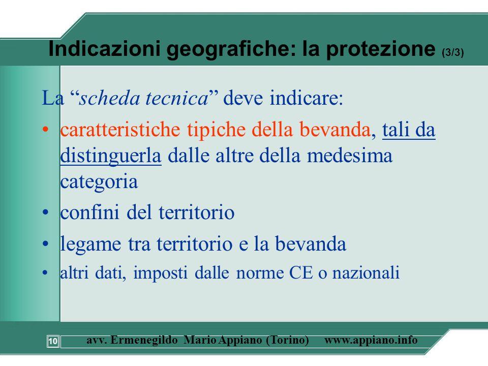 10 avv. Ermenegildo Mario Appiano (Torino) www.appiano.info Indicazioni geografiche: la protezione (3/3) La scheda tecnica deve indicare: caratteristi