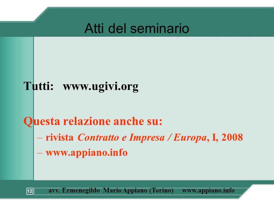 12 avv. Ermenegildo Mario Appiano (Torino) www.appiano.info Atti del seminario Tutti: www.ugivi.org Questa relazione anche su: –rivista Contratto e Im