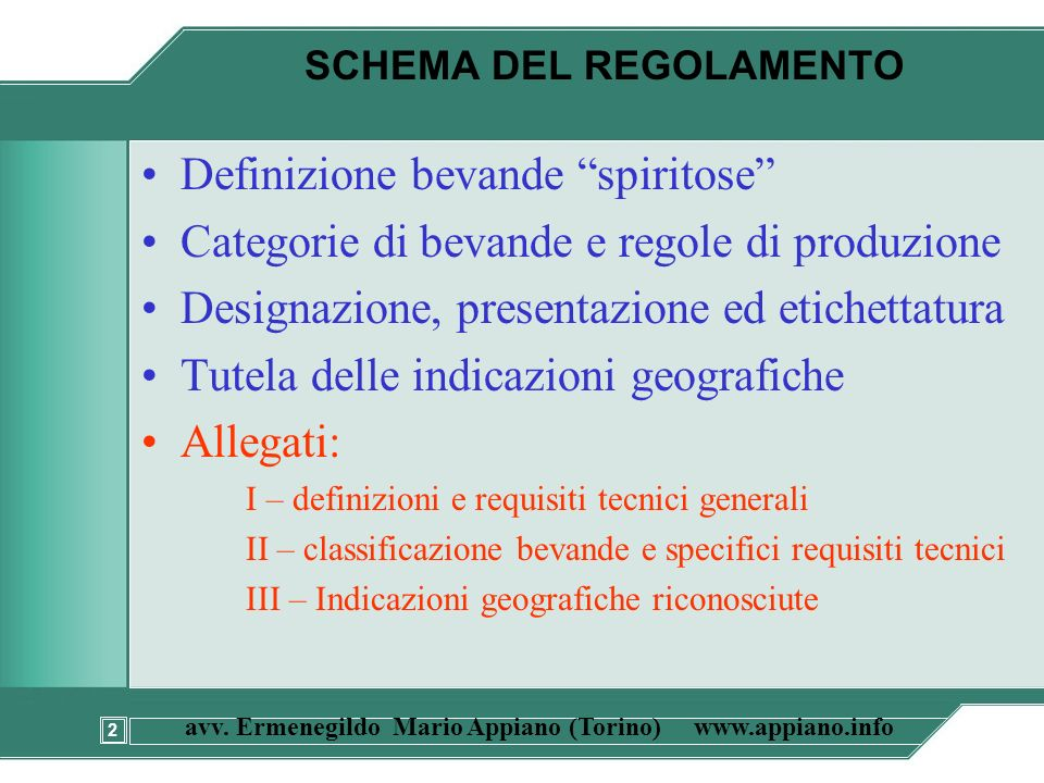 2 avv. Ermenegildo Mario Appiano (Torino) www.appiano.info SCHEMA DEL REGOLAMENTO Definizione bevande spiritose Categorie di bevande e regole di produ