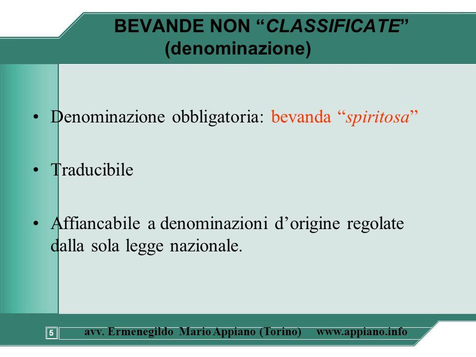 5 avv. Ermenegildo Mario Appiano (Torino) www.appiano.info BEVANDE NON CLASSIFICATE (denominazione) Denominazione obbligatoria: bevanda spiritosa Trad