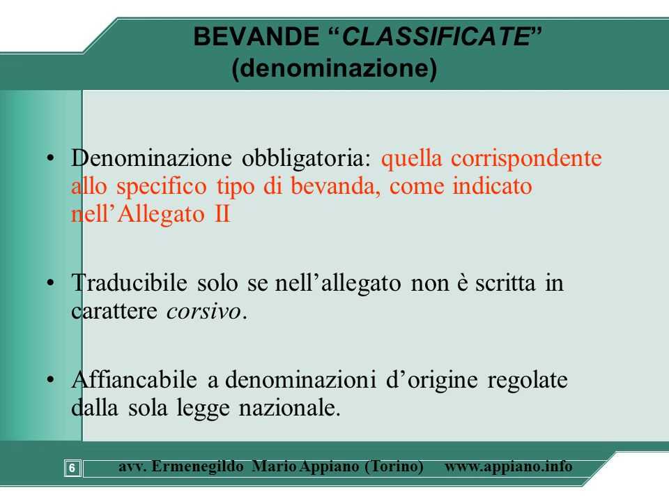 6 avv. Ermenegildo Mario Appiano (Torino) www.appiano.info BEVANDE CLASSIFICATE (denominazione) Denominazione obbligatoria: quella corrispondente allo