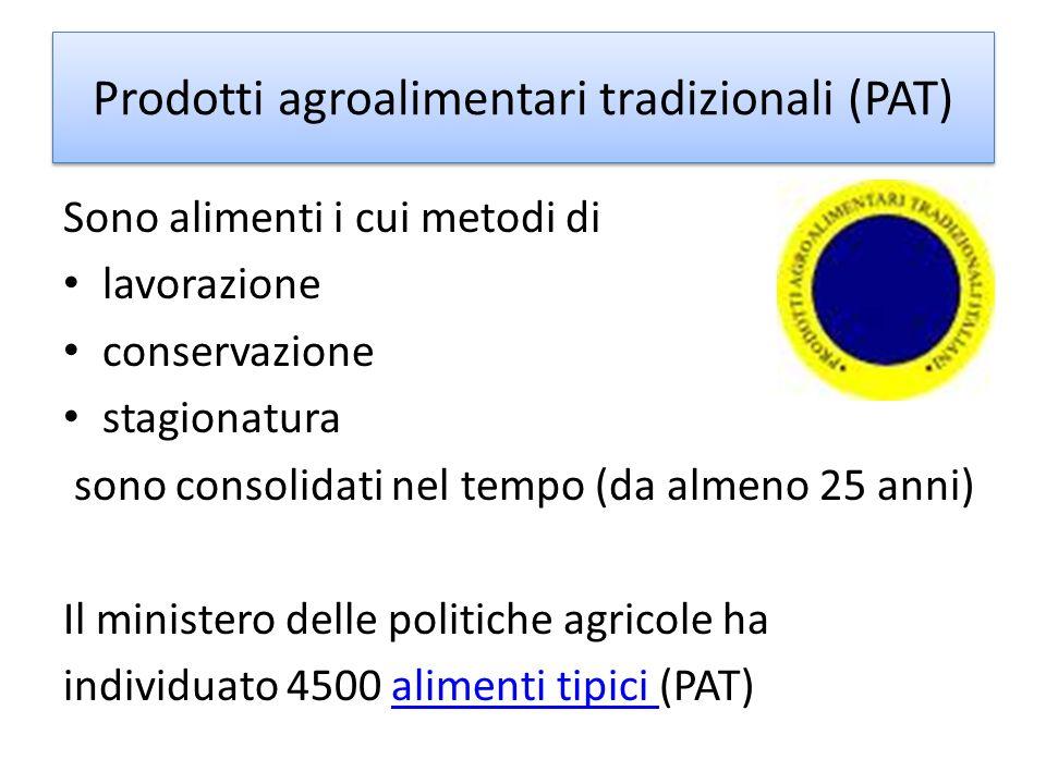 Prodotti agroalimentari tradizionali (PAT) Sono alimenti i cui metodi di lavorazione conservazione stagionatura sono consolidati nel tempo (da almeno