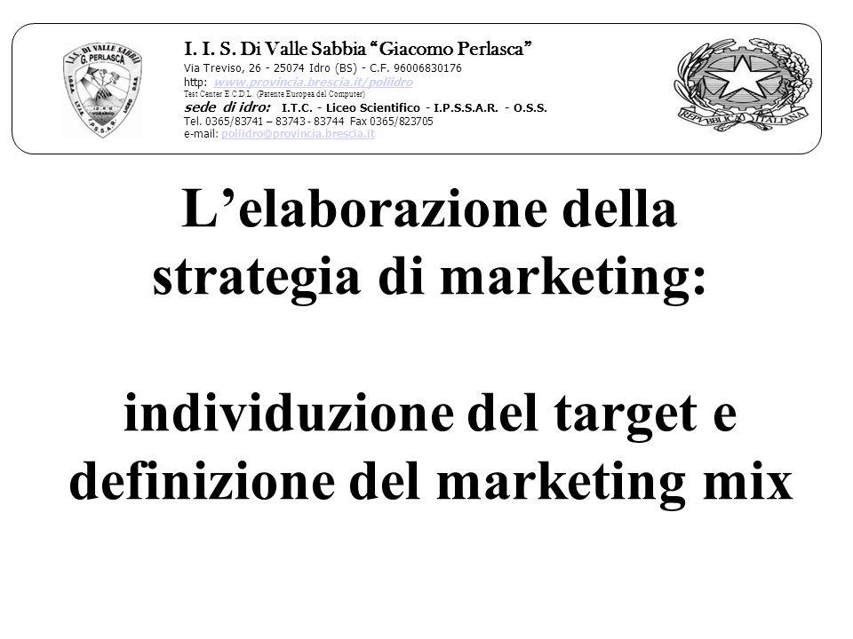 Lelaborazione della strategia di marketing: individuzione del target e definizione del marketing mix I. I. S. Di Valle Sabbia Giacomo Perlasca Via Tre