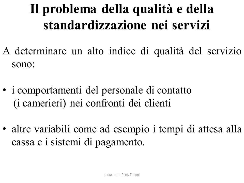 Il problema della qualità e della standardizzazione nei servizi A determinare un alto indice di qualità del servizio sono: i comportamenti del persona