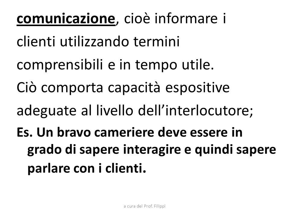 comunicazione, cioè informare i clienti utilizzando termini comprensibili e in tempo utile. Ciò comporta capacità espositive adeguate al livello delli