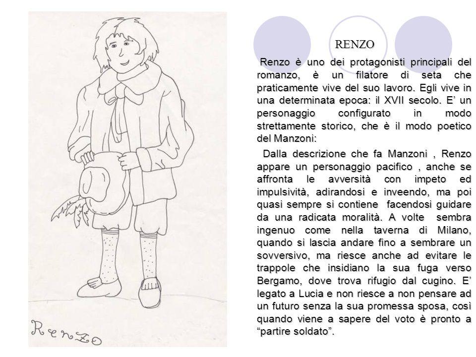 RENZO Renzo è uno dei protagonisti principali del romanzo, è un filatore di seta che praticamente vive del suo lavoro. Egli vive in una determinata ep