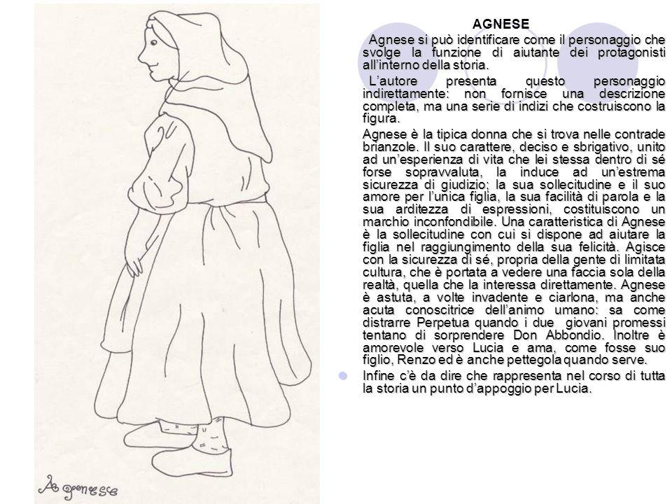 AGNESE Agnese si può identificare come il personaggio che svolge la funzione di aiutante dei protagonisti allinterno della storia. Lautore presenta qu