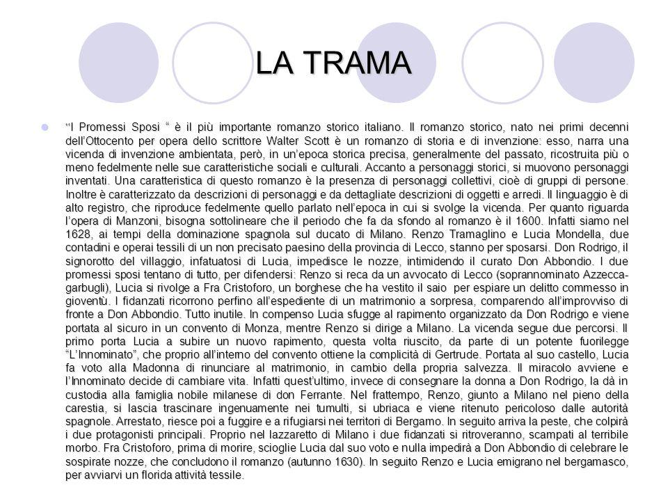 LA TRAMA I Promessi Sposi è il più importante romanzo storico italiano. Il romanzo storico, nato nei primi decenni dellOttocento per opera dello scrit