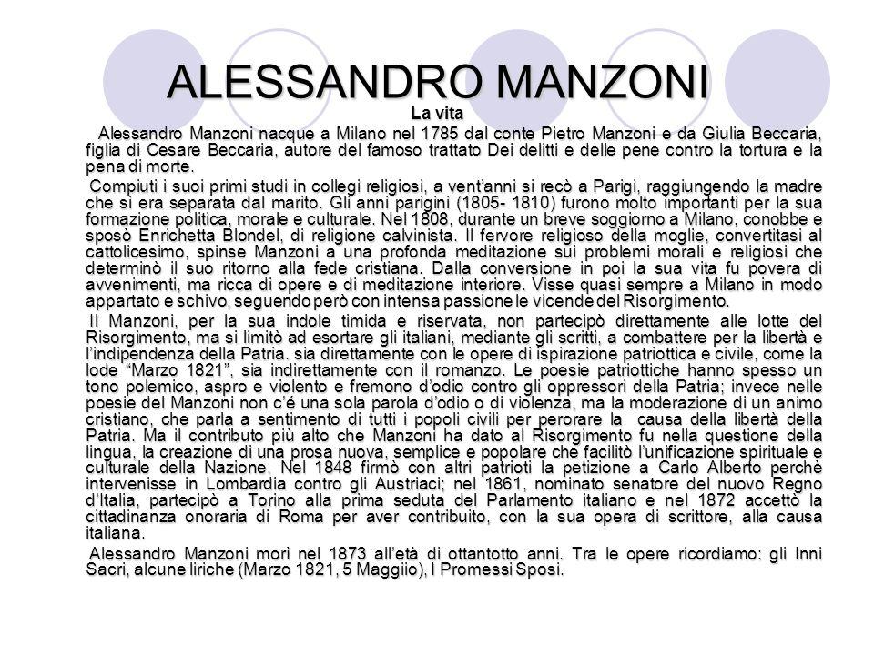ALESSANDRO MANZONI La vita Alessandro Manzoni nacque a Milano nel 1785 dal conte Pietro Manzoni e da Giulia Beccaria, figlia di Cesare Beccaria, autor