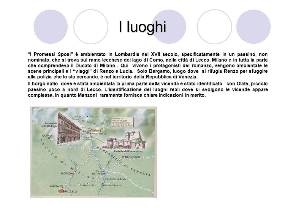 I luoghi I Promessi Sposi è ambientato in Lombardia nel XVII secolo, specificatamente in un paesino, non nominato, che si trova sul ramo lecchese del