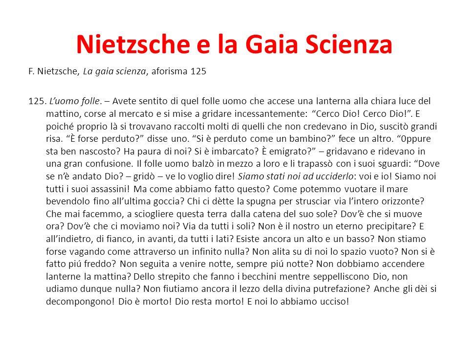 Nietzsche e la Gaia Scienza F. Nietzsche, La gaia scienza, aforisma 125 125. Luomo folle. – Avete sentito di quel folle uomo che accese una lanterna a