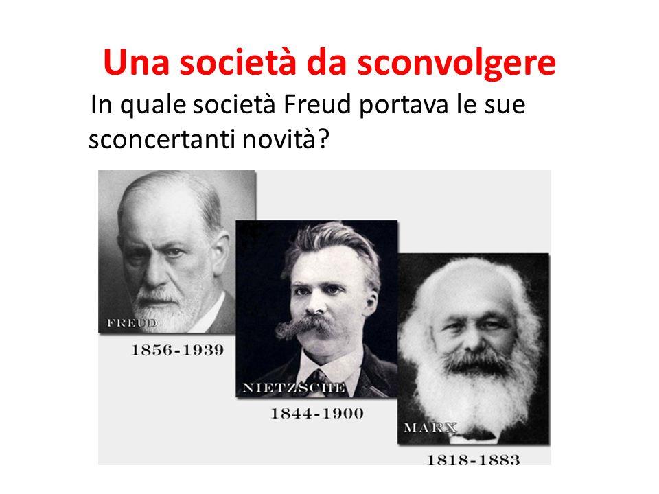 Una società da sconvolgere In quale società Freud portava le sue sconcertanti novità?