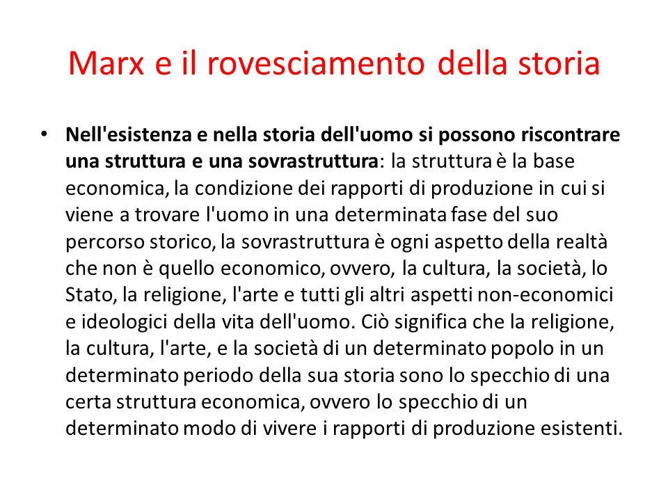 Marx e il rovesciamento della storia Nell'esistenza e nella storia dell'uomo si possono riscontrare una struttura e una sovrastruttura: la struttura è