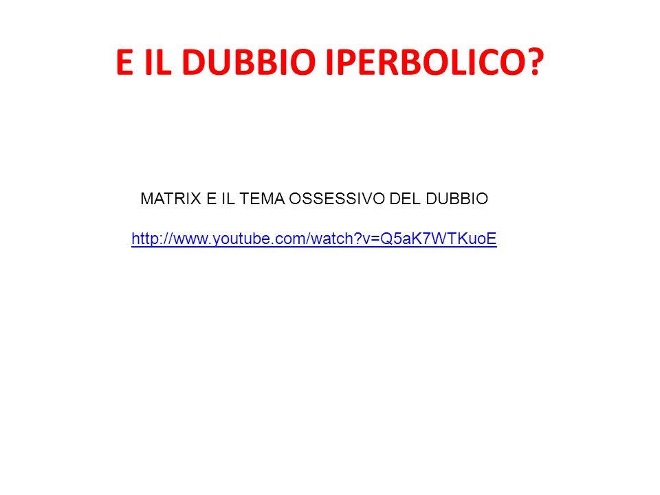 E IL DUBBIO IPERBOLICO? MATRIX E IL TEMA OSSESSIVO DEL DUBBIO http://www.youtube.com/watch?v=Q5aK7WTKuoE