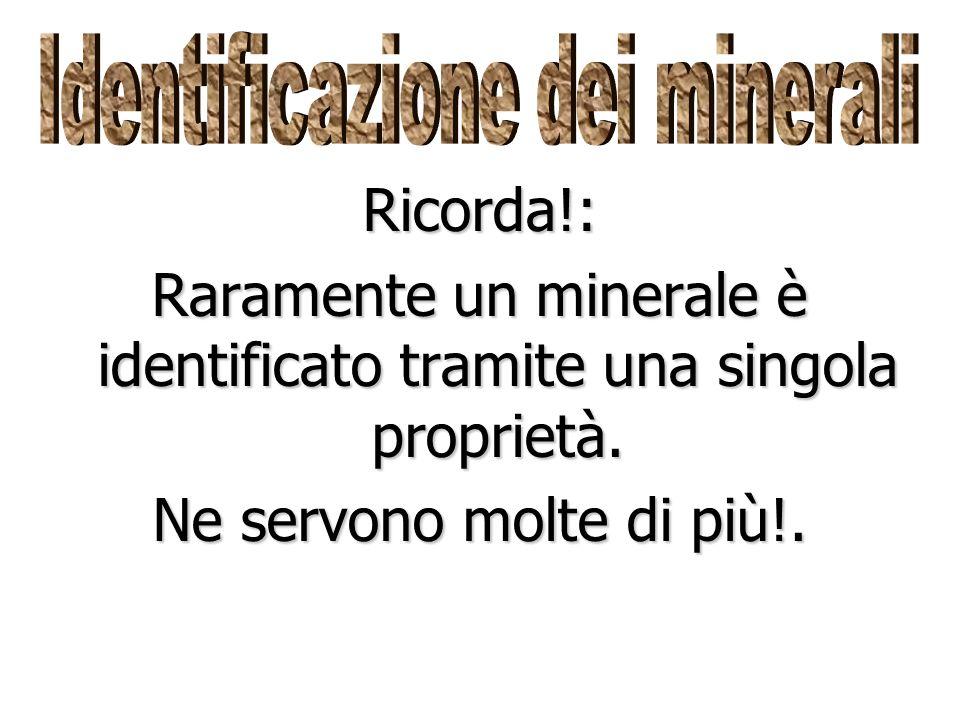Per riuscire ad identificare un minerale, dobbiamo conoscere le proprietà dei minerali. Quartz Feldspar Mica Calcite