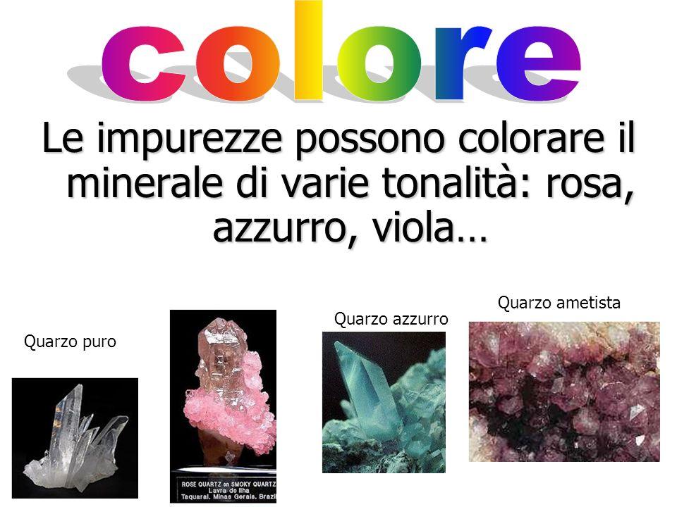 Quando un minerale è puro, ossia senza impurezze, esso è incolore (o ialino) Quarzo puro Calcite, varietà spato dIslanda Salgemma o sale da cucina