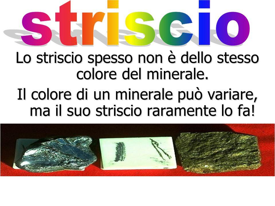 Lo striscio di un minerale è il colore della sua polvere lasciato su un coccio.