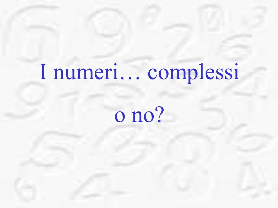 I numeri… complessi o no?