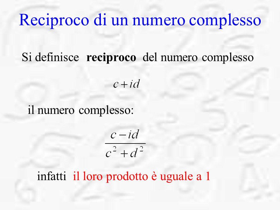 Reciproco di un numero complesso infatti il loro prodotto è uguale a 1 Si definisce reciproco del numero complesso il numero complesso: