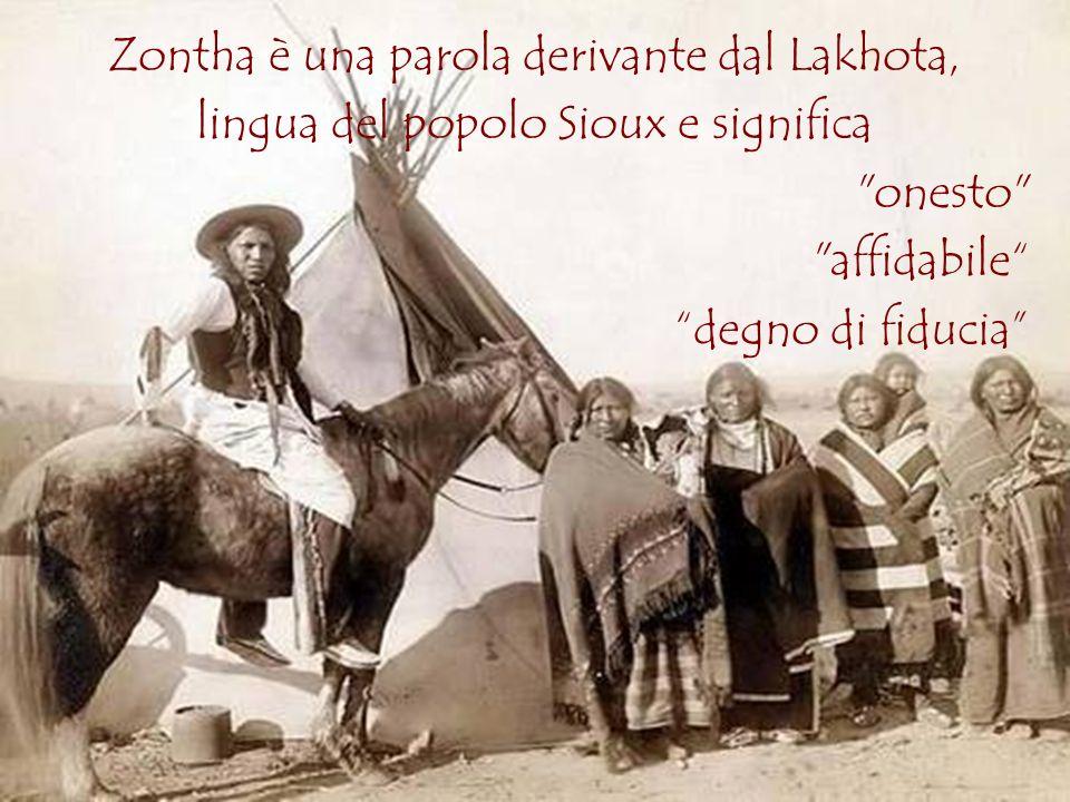 Zontha è una parola derivante dal Lakhota, lingua del popolo Sioux e significa