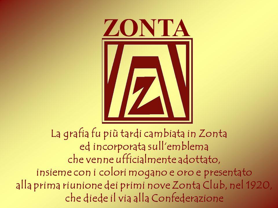 La grafia fu più tardi cambiata in Zonta ed incorporata sullemblema che venne ufficialmente adottato, insieme con i colori mogano e oro e presentato a
