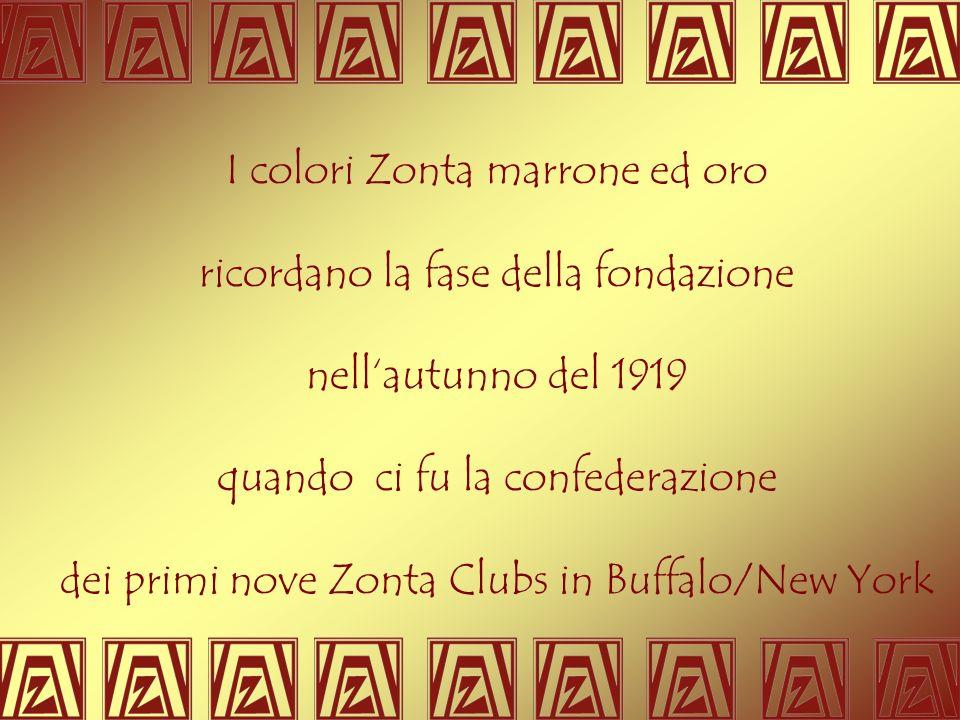 I colori Zonta marrone ed oro ricordano la fase della fondazione nellautunno del 1919 quando ci fu la confederazione dei primi nove Zonta Clubs in Buf
