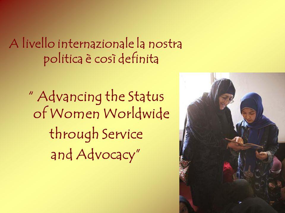 A livello internazionale la nostra politica è così definita Advancing the Status of Women Worldwide through Service and Advocacy