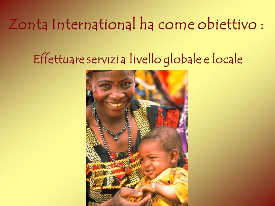 Zonta International ha come obiettivo : Effettuare servizi a livello globale e locale