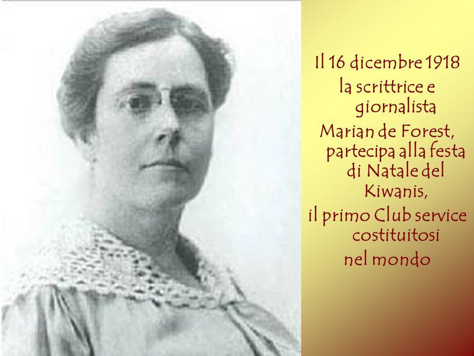 Il 16 dicembre 1918 la scrittrice e giornalista Marian de Forest, partecipa alla festa di Natale del Kiwanis, il primo Club service costituitosi nel m