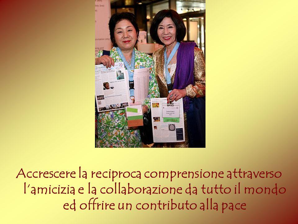 Accrescere la reciproca comprensione attraverso lamicizia e la collaborazione da tutto il mondo ed offrire un contributo alla pace