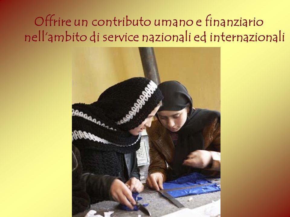 Offrire un contributo umano e finanziario nellambito di service nazionali ed internazionali