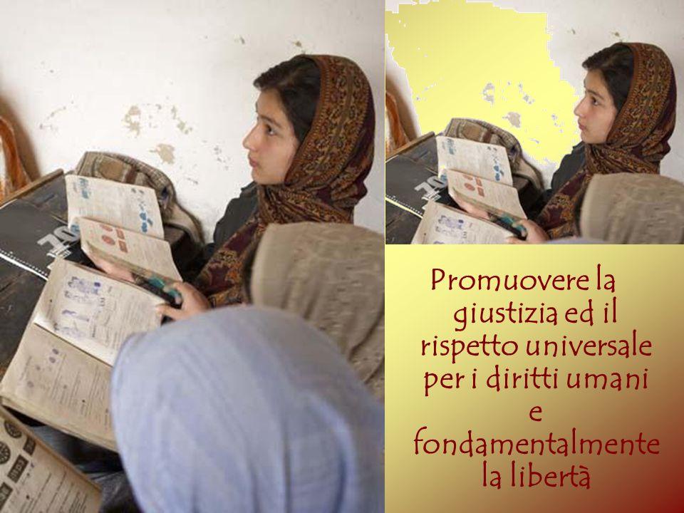 Promuovere la giustizia ed il rispetto universale per i diritti umani e fondamentalmente la libertà
