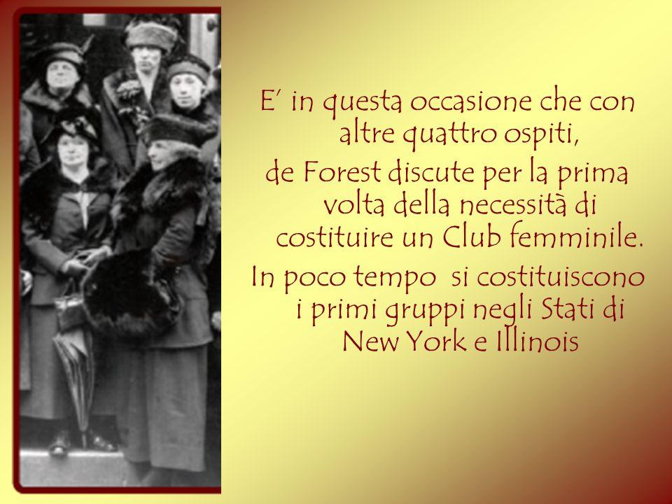E in questa occasione che con altre quattro ospiti, de Forest discute per la prima volta della necessità di costituire un Club femminile. In poco temp