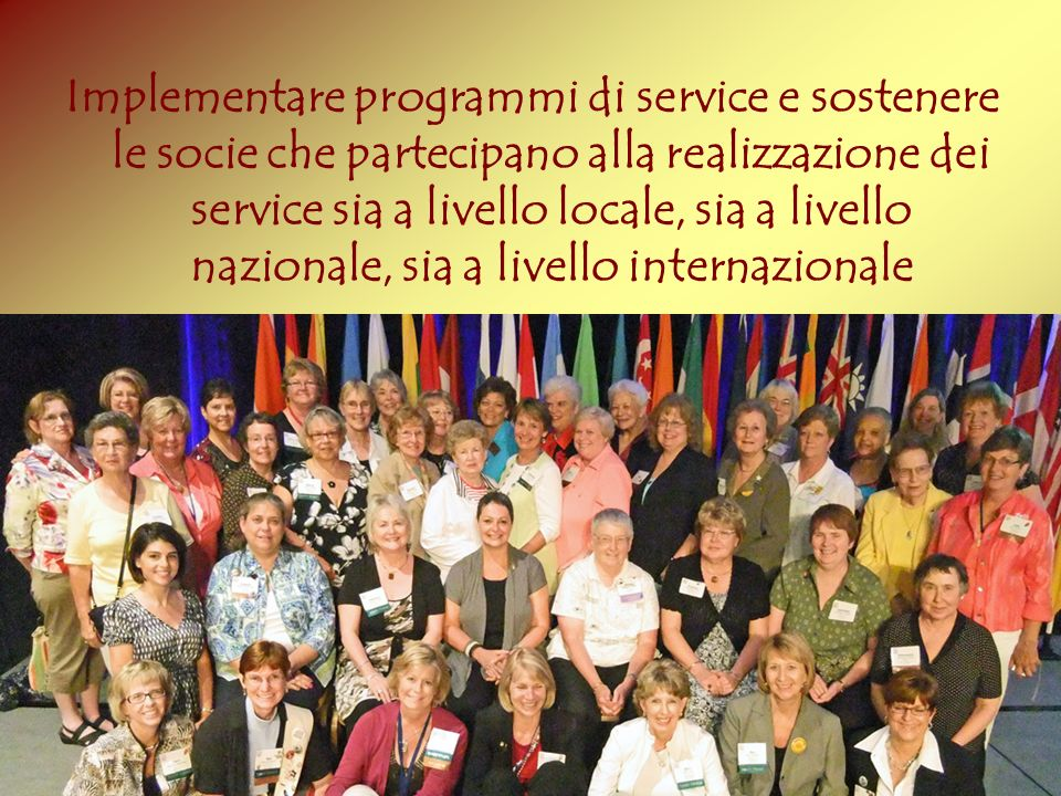 Implementare programmi di service e sostenere le socie che partecipano alla realizzazione dei service sia a livello locale, sia a livello nazionale, s