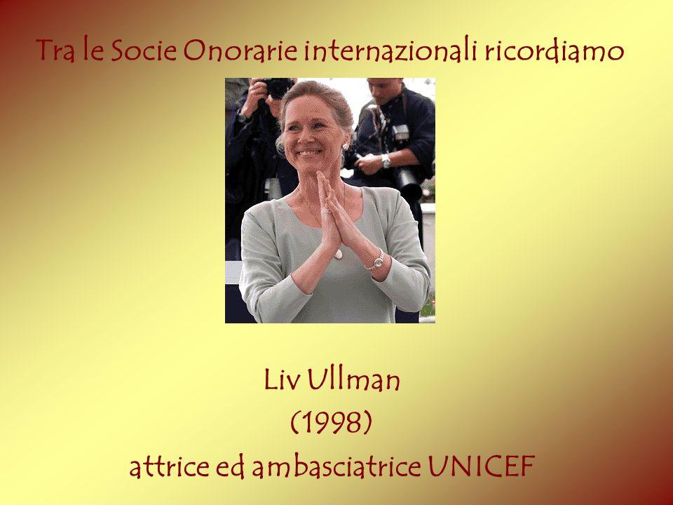 Liv Ullman (1998) attrice ed ambasciatrice UNICEF Tra le Socie Onorarie internazionali ricordiamo